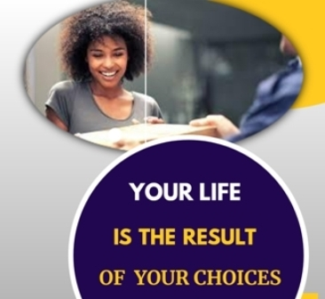 YOUR LIFE IS THE RESULT OF YOUR CHOICES